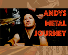 Andys Metal Journey